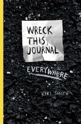 Wreck This Journal Everywhere by Keri Smith.
