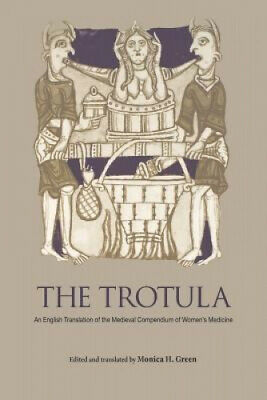 The Trotula: An English Translation of the Medieval Compendium of Women's