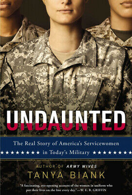 Undaunted: The Real Story of America's Servicewomen in Today's Military.