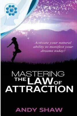 Mastering the Law of Attraction by Shaw Andy.