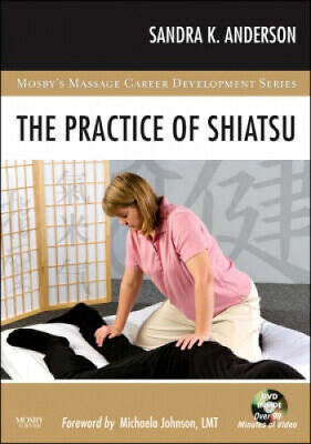 The Practice of Shiatsu (Mosby's Massage Career Development).