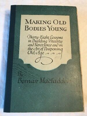 Making Old Bodies Young Again by Bernair McFadden  1919 Health Antique