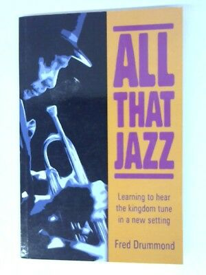 All That Jazz: Learning to Hear the Kingdom Tune in a New Setting Drummond,  Fre