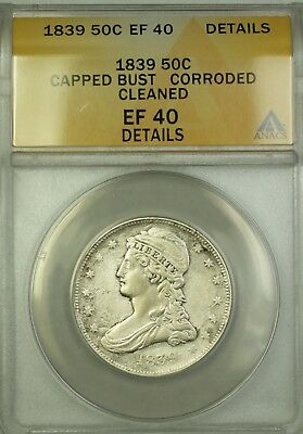 1839 Capped Bust Silver Half Dollar Coin ANACS EF-40 Details Cleaned Corroded