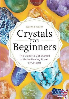 Crystals for Beginners: The Guide to Get Started with the Healing Power of Cryst