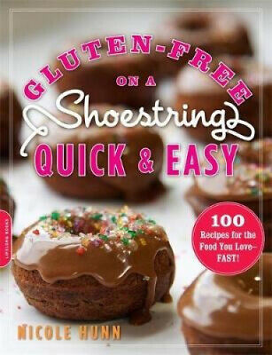 Gluten-Free on a Shoestring, Quick and Easy: 100 Recipes for the Food You