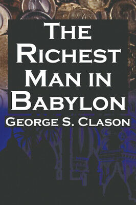 The Richest Man in Babylon: George S. Clason's Bestselling Guide to Financial