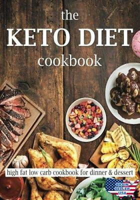 The Keto Diet Cookbook: High Fat Low Carb Cookbook for Dinner & Dessert, New