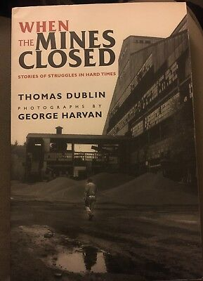 When the Mines Closed: Stories of Struggles in Hard Times Thomas Dublin G.Harvan