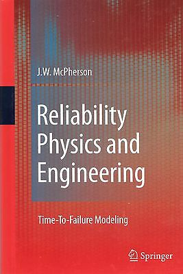 Reliability Physics and Engineering: Time-To-Failure Modeling - J.W. McPherson
