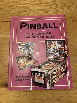 Pinball The Lure Of The Silver Ball, Gary Flower And Bill Kurtz
