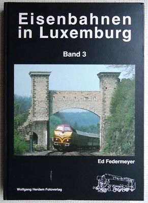 Eisenbahn in Luxemburg – Band 3. Ed Federmeyer