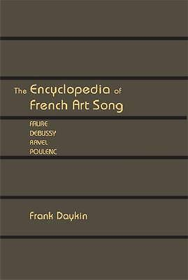 The Encyclopedia of French Art Song: Faure, Debussy, Ravel, Poulenc by Frank...