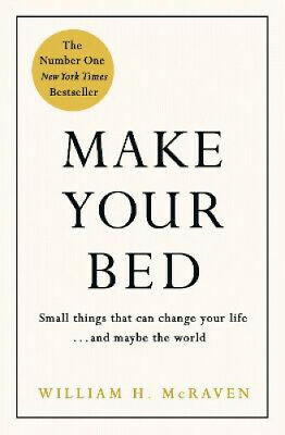 Make Your Bed: Small things that can change your life... and maybe the world.
