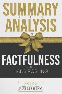 Summary and Analysis of Factfulness by Hans Rosling by Nosco Publishing.