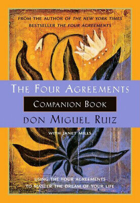 The Four Agreements Companion Book: Using the Four Agreements to Master the