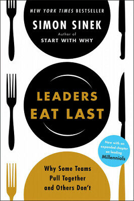 Leaders Eat Last: Why Some Teams Pull Together and Others Don't by Simon Sinek.