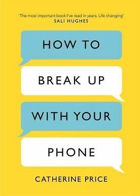 How to Break Up With Your Phone 30-Day Plan to Take Back Life Catherine Price