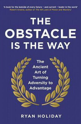 The Obstacle is the Way: The Ancient Art of Turning Adversity to Advantage.