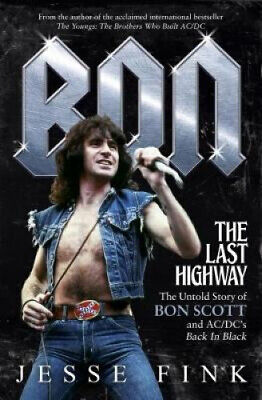 Bon: The Last Highway: The Untold Story of Bon Scott and AC/DC's Back in Black.