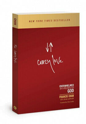 Crazy Love: Overwhelmed by a Relentless God by Chan, Francis.