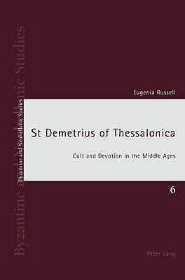 St Demetrius of Thessalonica: Cult and Devotion in the Middle Ages (Byzantine an