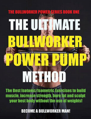 The Ultimate Bullworker Power Pump Method: Bullworker Power Series (Bullworker