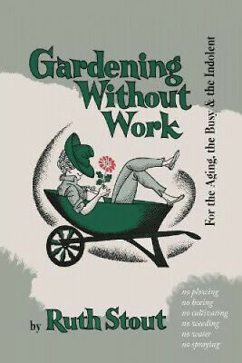 Gardening Without Work: For the Aging, the Busy, and the Indolent by Ruth Stout