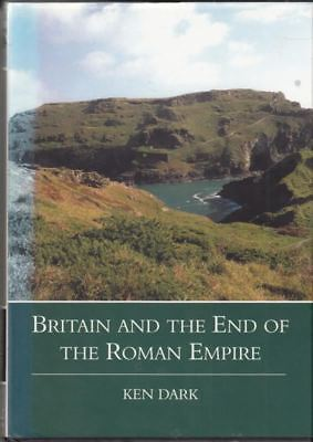 Britain and the End of the Roman Empire : Ken Dark