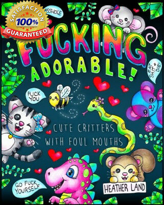 Fucking Adorable - Cute Critters with foul Mouths: Sweary Adult Coloring...