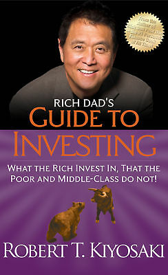 Rich Dad's Guide to Investing 'What the Rich Invest In, That the Poor and Middle