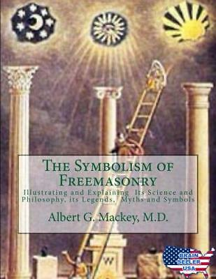 The Symbolism of Freemasonry: Illustrating and Explaining Its Science and Philos