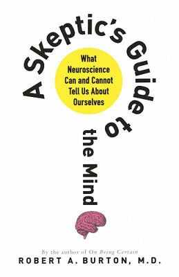 A Skeptic's Guide to the Mind: What Neuroscience Can and Cannot Tell Us about