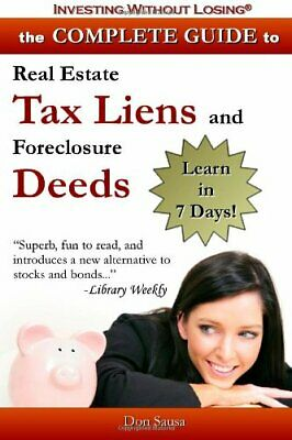 COMPLETE GUIDE TO REAL ESTATE TAX LIENS AND FORECLOSURE DEEDS: By Don Sausa *VG*