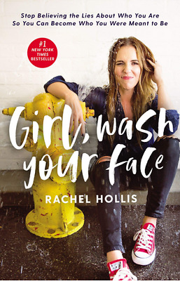 Girl, Wash Your Face : Stop Believing the Lies about Who You Are So You Can Beco