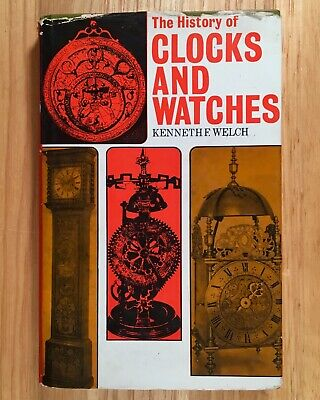 THE HISTORY OF CLOCKS AND WATCHES by Kenneth F. Welch (HC/DJ) 1972