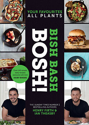 BISH BASH BOSH! Your Favourites All Plants The brand-new plant-based cookbook
