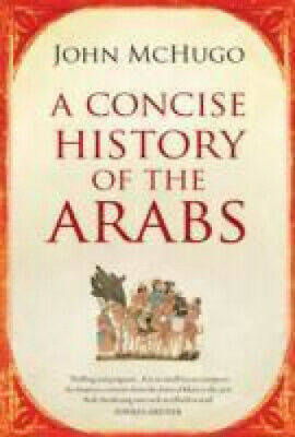 A Concise History of the Arabs by John McHugo.