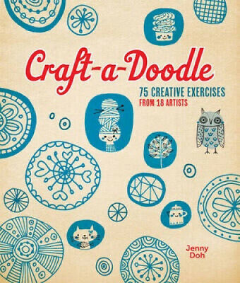 Craft-a-doodle: 75 Creative Exercises from 18 Artists by Jenny Doh.