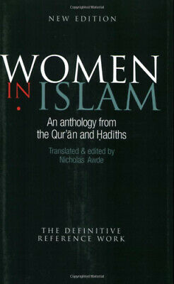 Women in Islam: An Anthology from the Quran and Hadiths by Nicholas Awde.