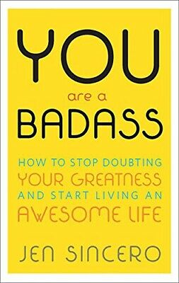 YOU are a BADASS : HOW TO STOP DOUBTING YOUR GREATNESS AND START LIVING AN...