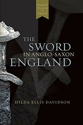 The Sword in Anglo-Saxon England: Its Archaeology and Literature Ellis Davids...