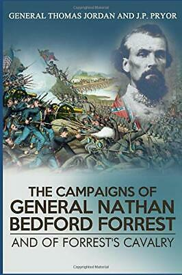 The Campaigns Of General Nathan Bedford Forrest And Of Forrest's Cavalry (2018 )