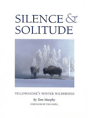 Silence & Solitude: Yellowstone's Winter Wilderness by Tom Murphy (SIGNED)
