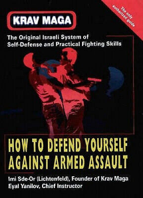Krav Maga: How to Defend Yourself Against Armed Assault by Sde-Or.