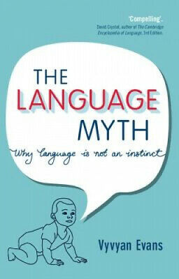 The Language Myth: Why Language Is Not an Instinct by Vyvyan Evans.