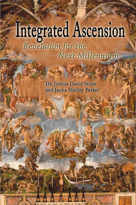 Integrated Ascension: Revelation for the Next Millennium by Joshua David Stone.