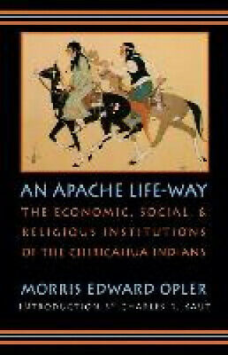 An Apache Life-way: The Economic, Social, and Religious Institutions of the
