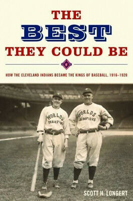 The Best They Could Be: How the Cleveland Indians Became the Kings of