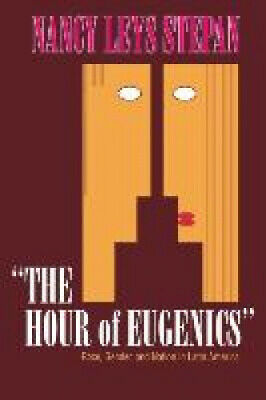 The Hour of Eugenics: Race, Gender, and Nation in Latin America.